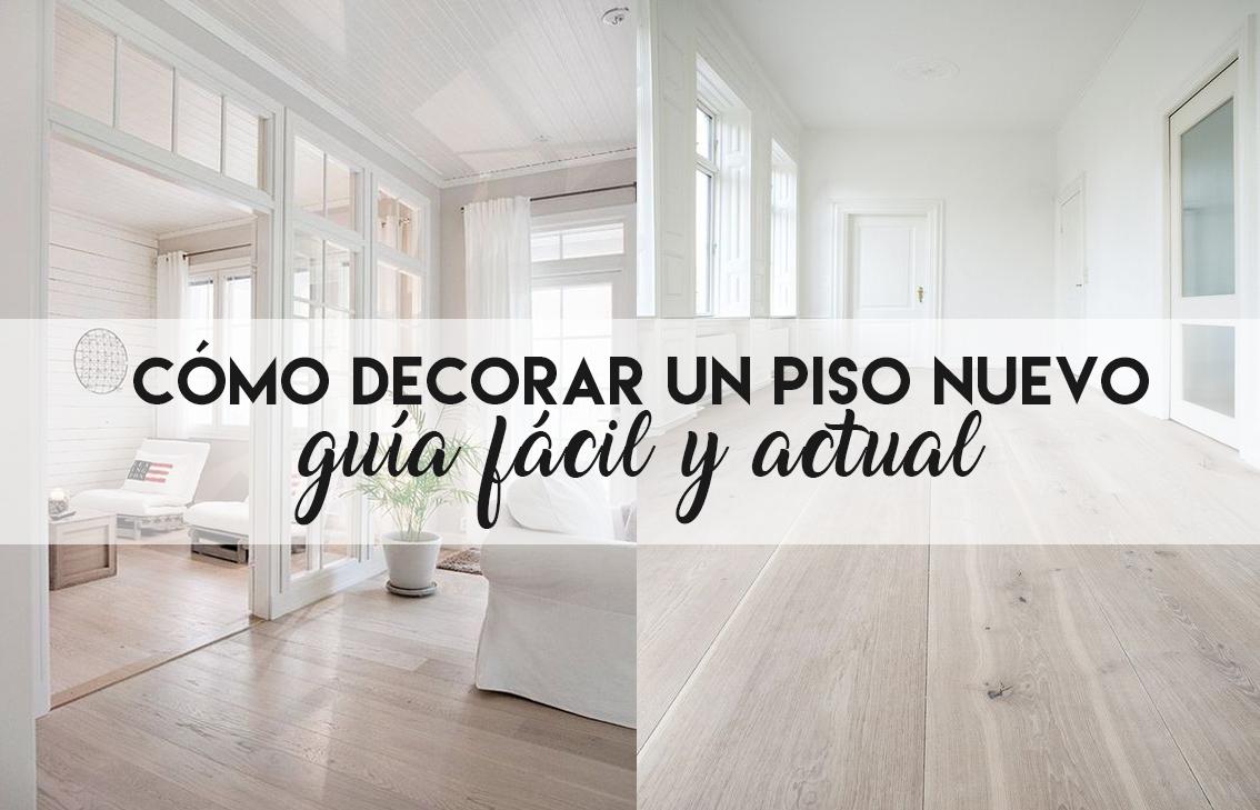 f735881624b1 Cómo decorar un piso nuevo: Guía fácil y actual para conseguirlo ...